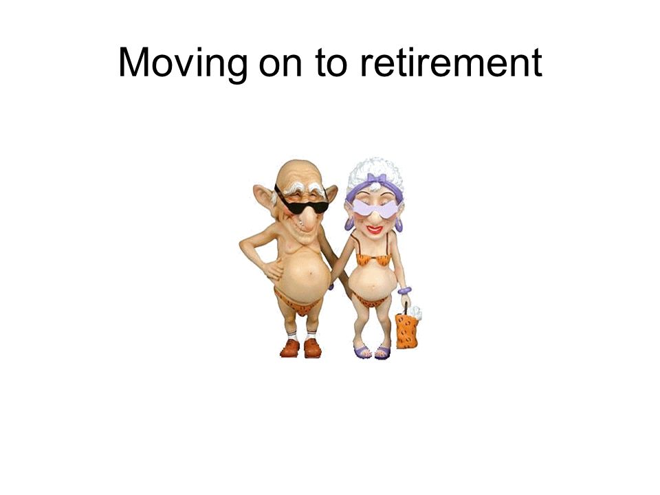 Moving on to retirement