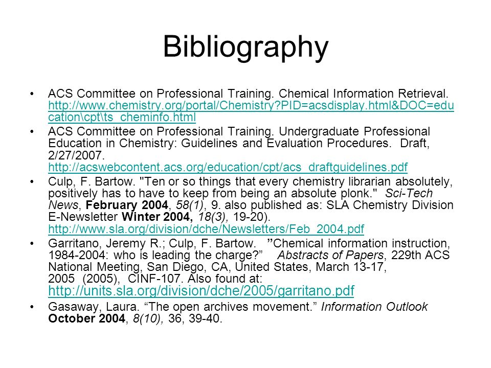 Bibliography ACS Committee on Professional Training. Chemical Information Retrieval. http://www.chemistry.org/portal/Chemistry?PID=acsdisplay.html&DOC