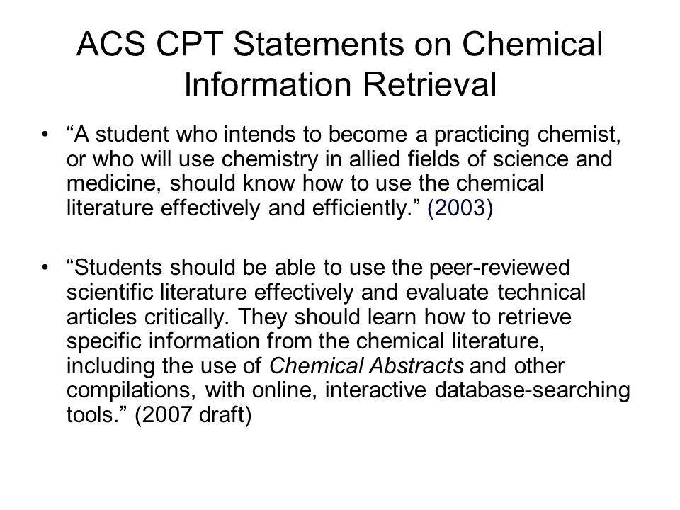 2003 CPT Recommendations on How to Gain Proficiency Proficiency in chemical information retrieval should be acquired through formal instruction.