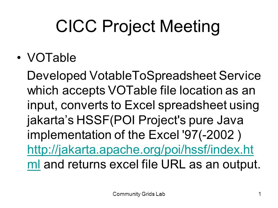 Community Grids Lab1 CICC Project Meeting VOTable Developed VotableToSpreadsheet Service which accepts VOTable file location as an input, converts to