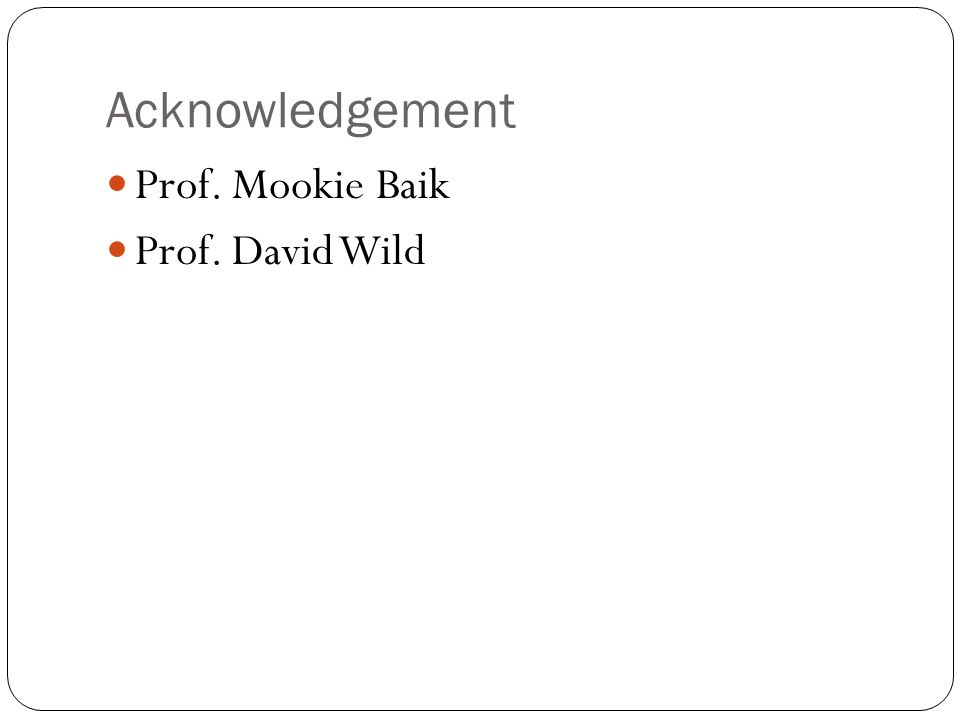 Acknowledgement Prof. Mookie Baik Prof. David Wild