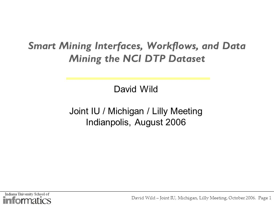 Indiana University School of David Wild – Joint IU, Michigan, Lilly Meeting, October 2006. Page 1 Smart Mining Interfaces, Workflows, and Data Mining