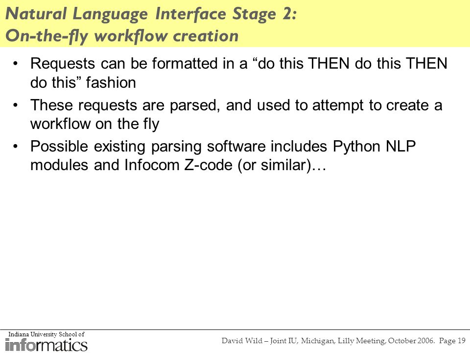 Indiana University School of David Wild – Joint IU, Michigan, Lilly Meeting, October 2006. Page 19 Natural Language Interface Stage 2: On-the-fly work