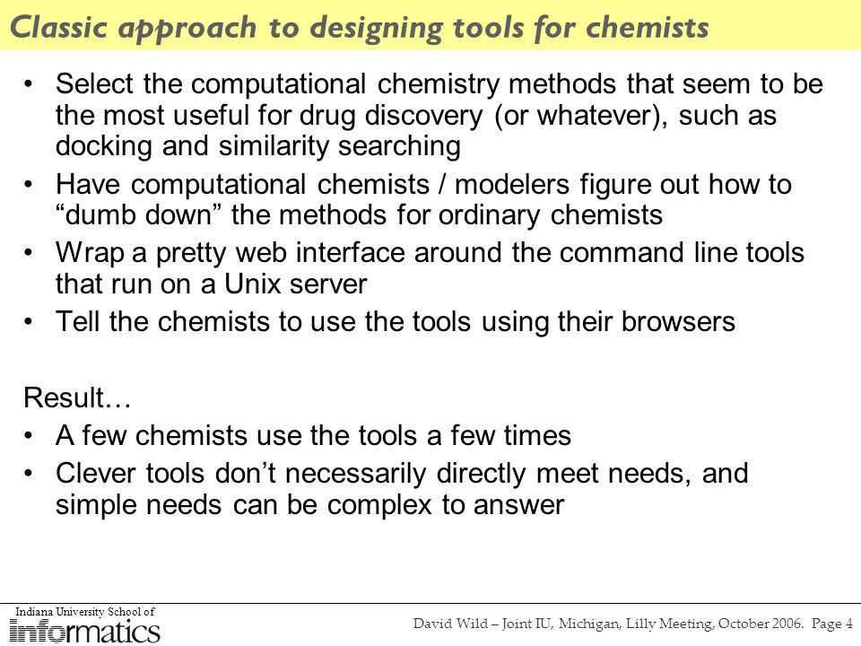 Indiana University School of David Wild – Joint IU, Michigan, Lilly Meeting, October 2006. Page 4 Classic approach to designing tools for chemists Sel
