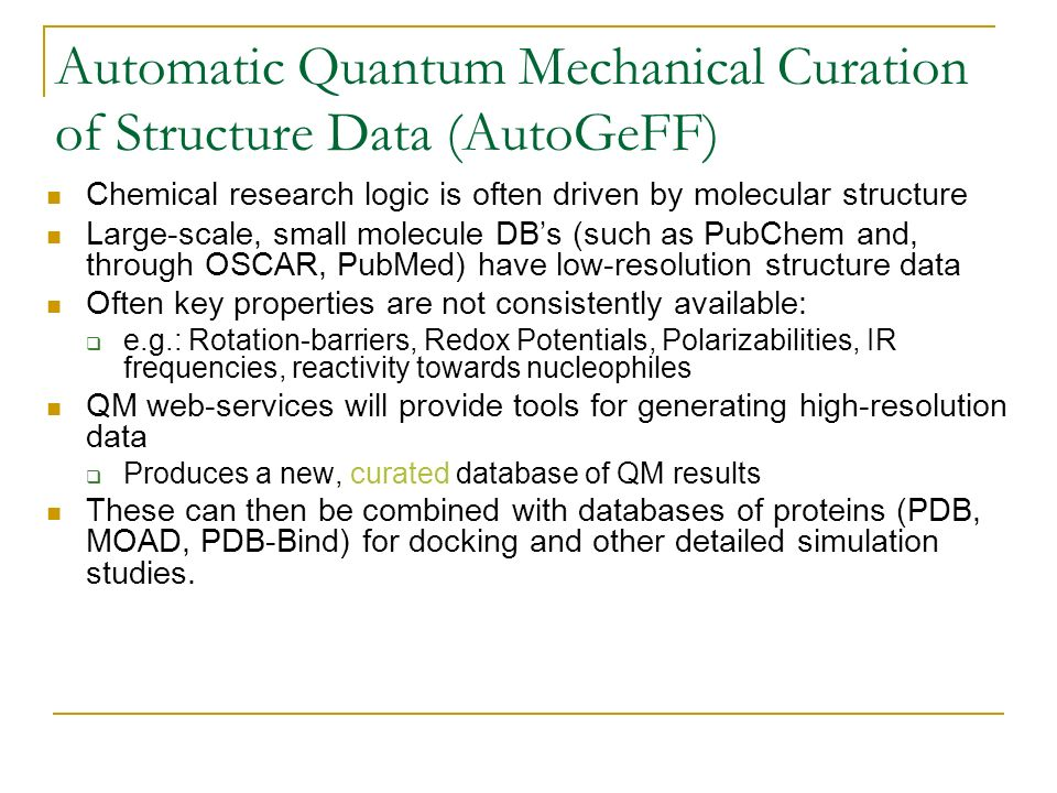 Automatic Quantum Mechanical Curation of Structure Data (AutoGeFF) Chemical research logic is often driven by molecular structure Large-scale, small m