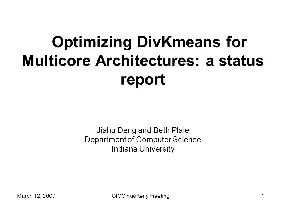 March 12, 2007CICC quarterly meeting12 Quality of Cluster 3.0 Kmeans Naive Parallelization Pros: Dont need to worry about the details of DivKmeans method.