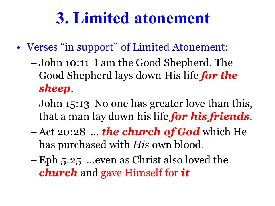 3.Limited atonement Verses in support of Limited Atonement: –John 10:11 I am the Good Shepherd.