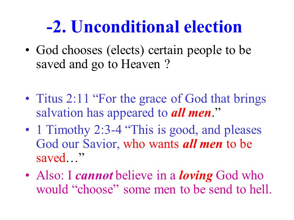-2.Unconditional election God chooses (elects) certain people to be saved and go to Heaven .