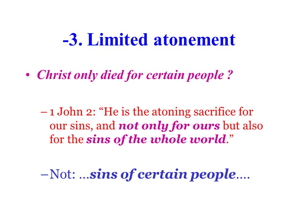 -3.Limited atonement Christ only died for certain people .