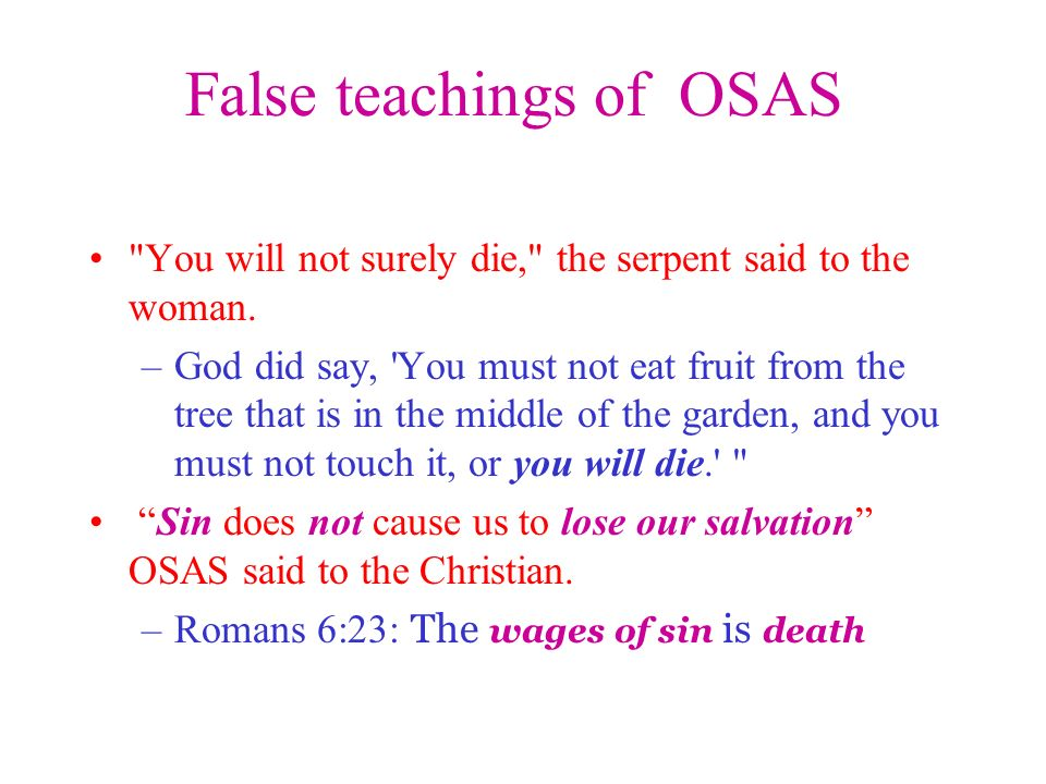 False teachings of OSAS You will not surely die, the serpent said to the woman.