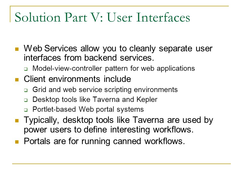 Solution Part V: User Interfaces Web Services allow you to cleanly separate user interfaces from backend services. Model-view-controller pattern for w