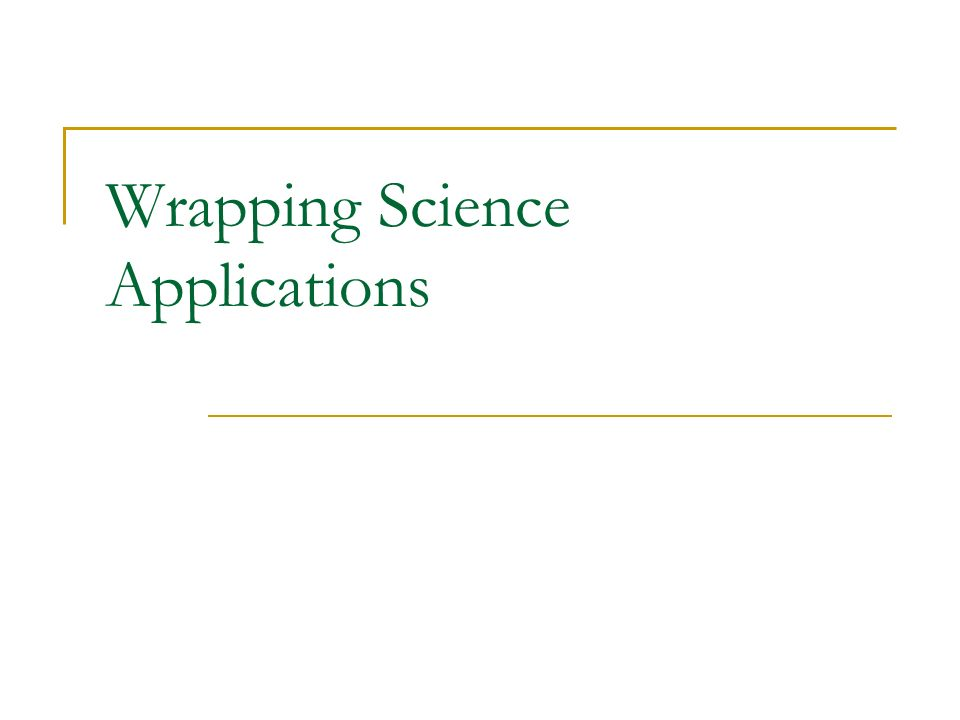 Wrapping Science Applications
