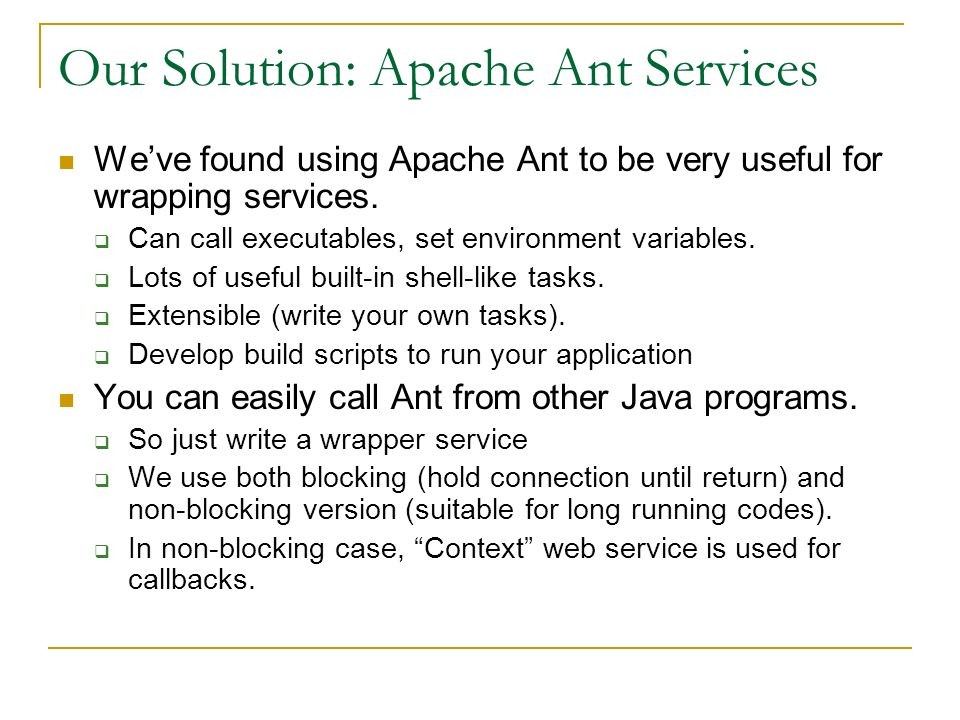 Our Solution: Apache Ant Services Weve found using Apache Ant to be very useful for wrapping services.