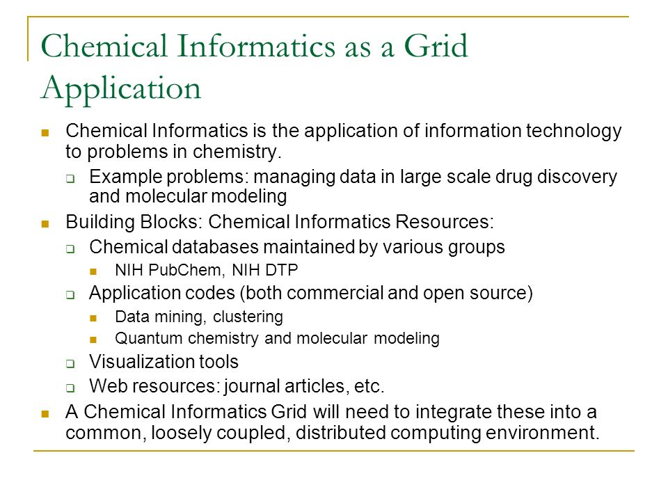 Chemical Informatics as a Grid Application Chemical Informatics is the application of information technology to problems in chemistry.