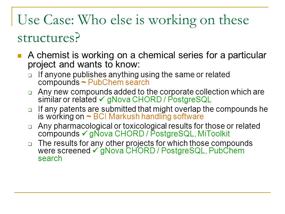Use Case: Who else is working on these structures? A chemist is working on a chemical series for a particular project and wants to know: If anyone pub