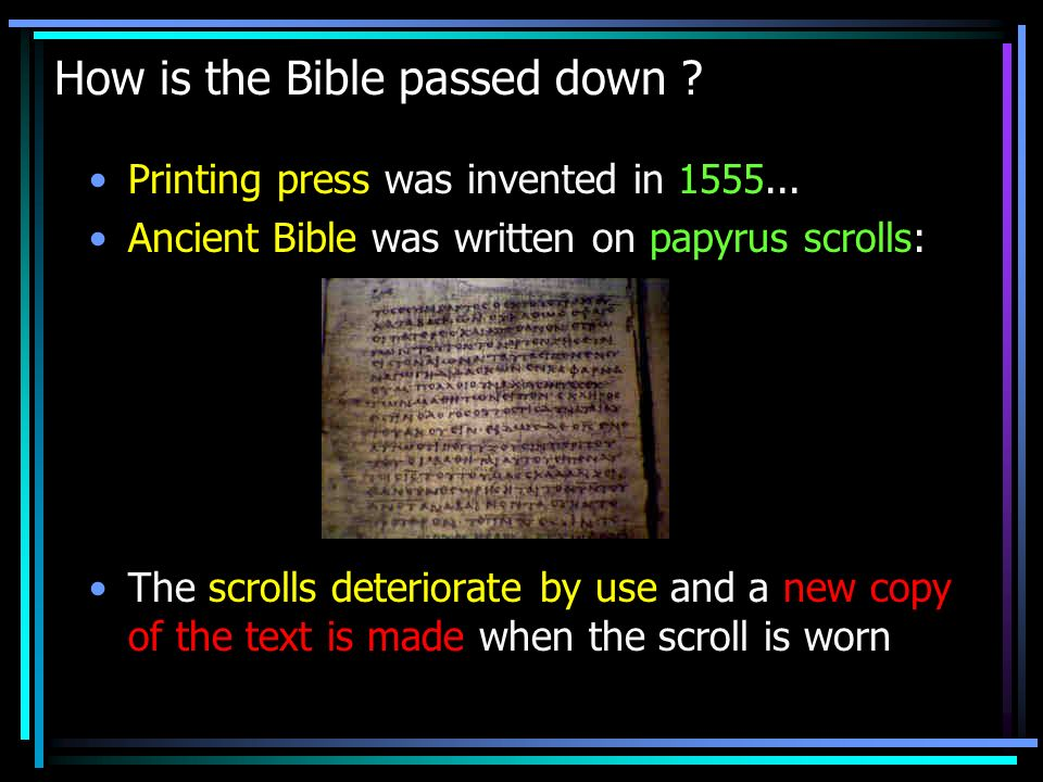 How is the Bible passed down . Printing press was invented in 1555...