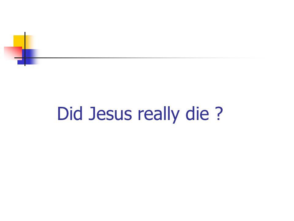 Did Jesus really die ?