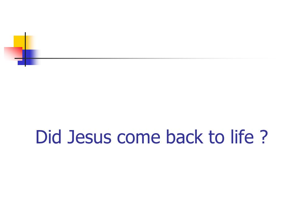Did Jesus come back to life ?
