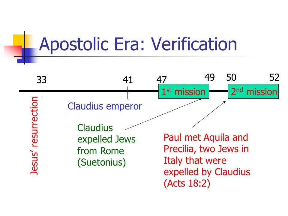 Apostolic Era: Verification 33 Jesus resurrection 49 41 Claudius emperor 47 Claudius expelled Jews from Rome (Suetonius) Paul met Aquila and Precilia,