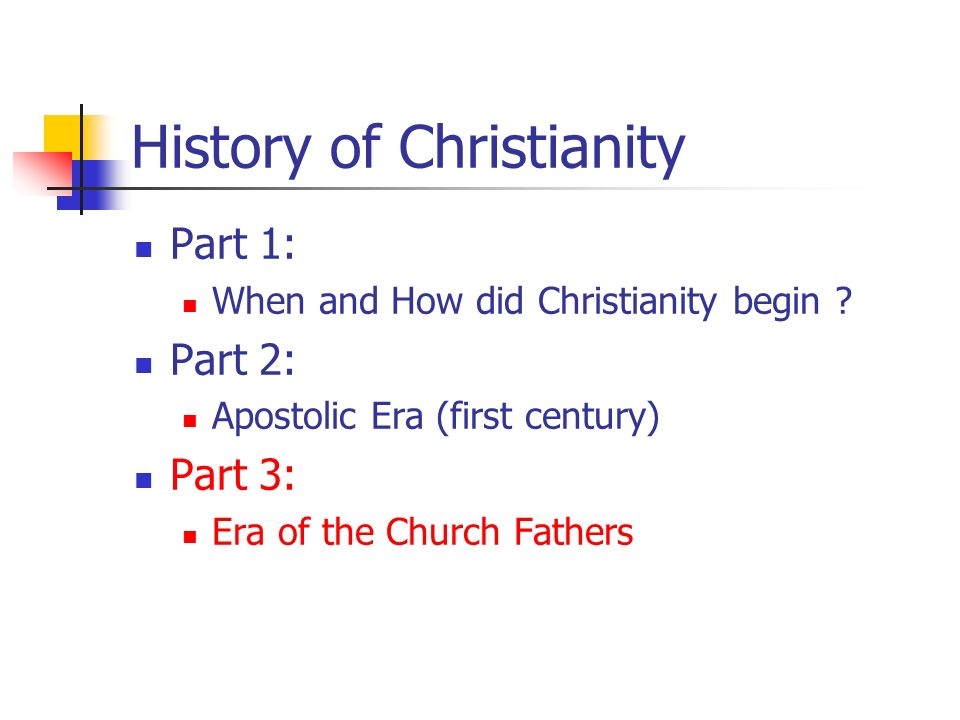 History of Christianity Part 1: When and How did Christianity begin ? Part 2: Apostolic Era (first century) Part 3: Era of the Church Fathers