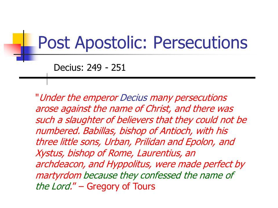 Post Apostolic: Persecutions Decius: 249 - 251