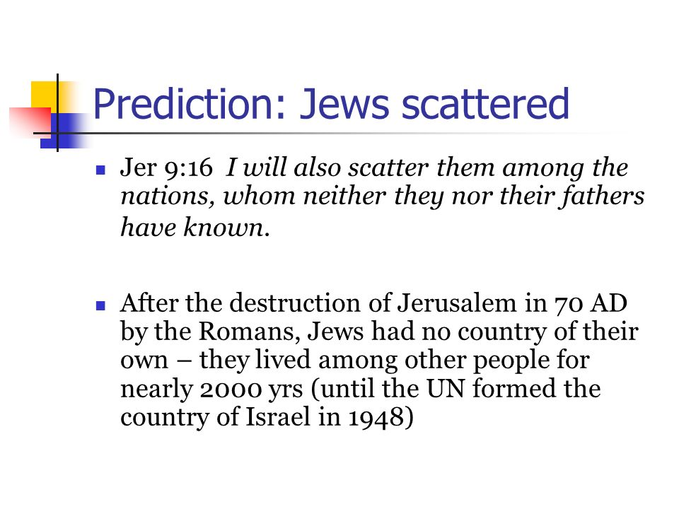 Prediction: Jews scattered Jer 9:16 I will also scatter them among the nations, whom neither they nor their fathers have known. After the destruction