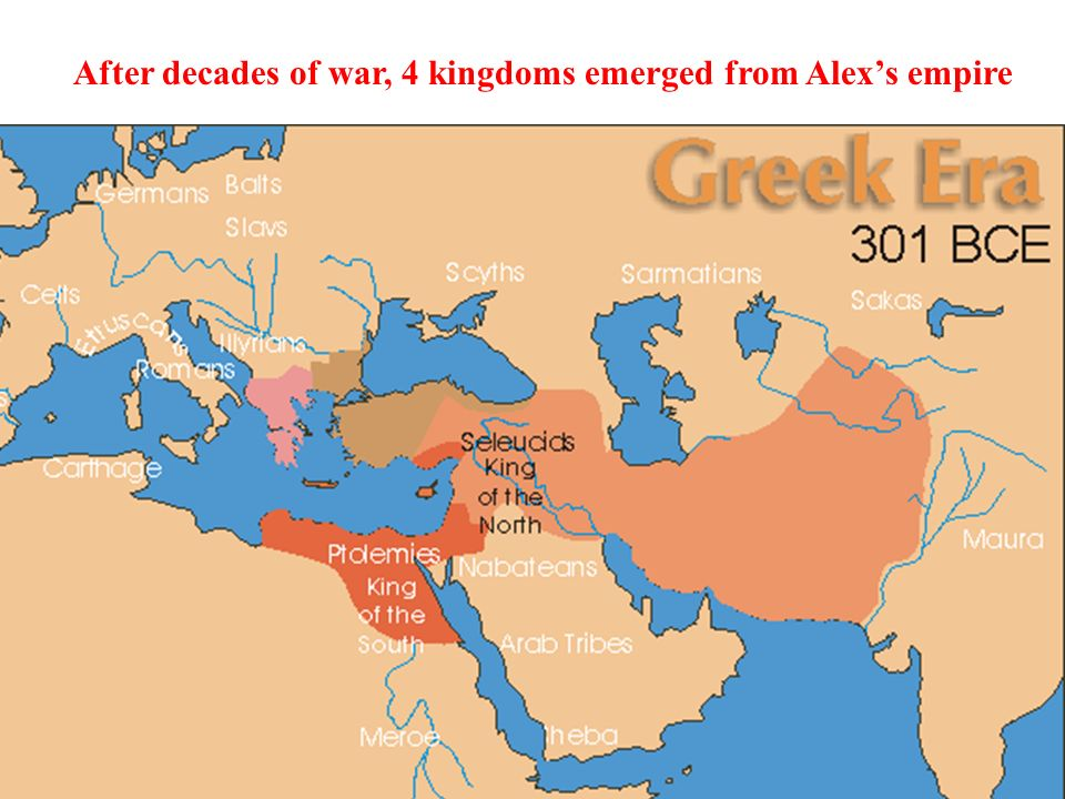 After decades of war, 4 kingdoms emerged from Alexs empire