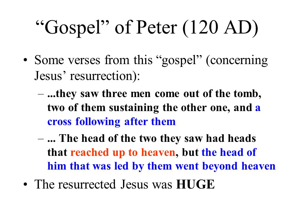 Gospel of Peter (120 AD) Some verses from this gospel (concerning Jesus resurrection): –...they saw three men come out of the tomb, two of them sustai