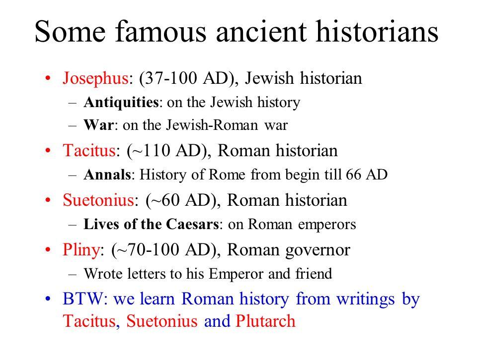 Some famous ancient historians Josephus: (37-100 AD), Jewish historian –Antiquities: on the Jewish history –War: on the Jewish-Roman war Tacitus: (~11