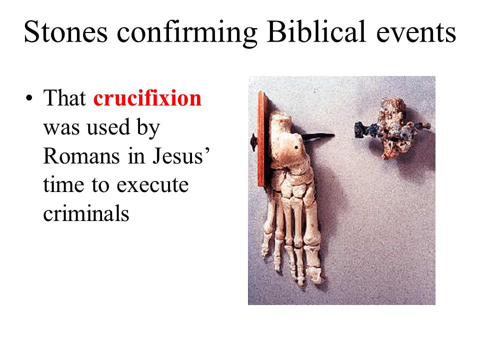 Stones confirming Biblical events That crucifixion was used by Romans in Jesus time to execute criminals
