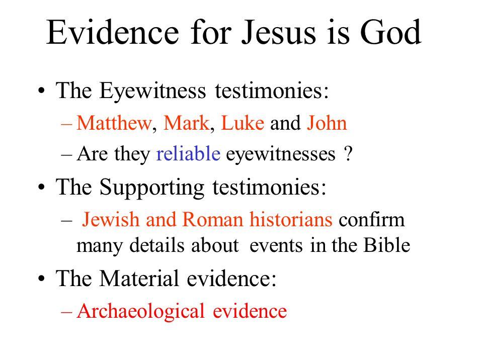 Evidence for Jesus is God The Eyewitness testimonies: –Matthew, Mark, Luke and John –Are they reliable eyewitnesses ? The Supporting testimonies: – Je