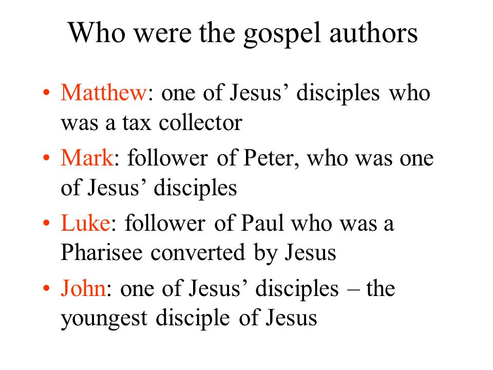 Who were the gospel authors Matthew: one of Jesus disciples who was a tax collector Mark: follower of Peter, who was one of Jesus disciples Luke: foll