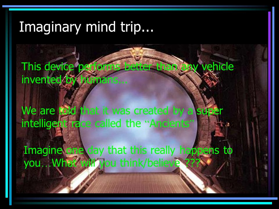 Imaginary mind trip... This device performs better than any vehicle invented by humans...