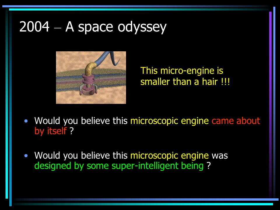 2004 – A space odyssey Would you believe this microscopic engine came about by itself .