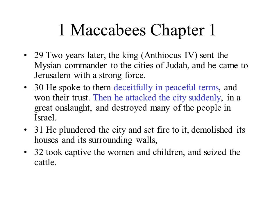 1 Maccabees Chapter 1 29 Two years later, the king (Anthiocus IV) sent the Mysian commander to the cities of Judah, and he came to Jerusalem with a st