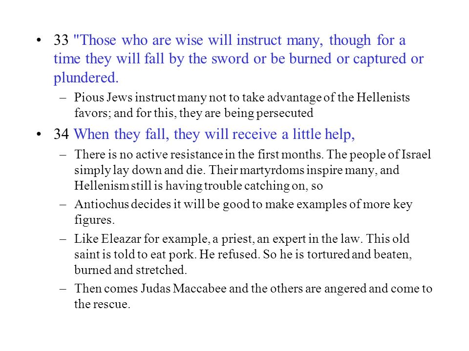 33 Those who are wise will instruct many, though for a time they will fall by the sword or be burned or captured or plundered.