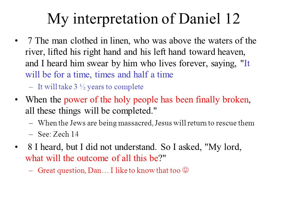My interpretation of Daniel 12 7 The man clothed in linen, who was above the waters of the river, lifted his right hand and his left hand toward heave
