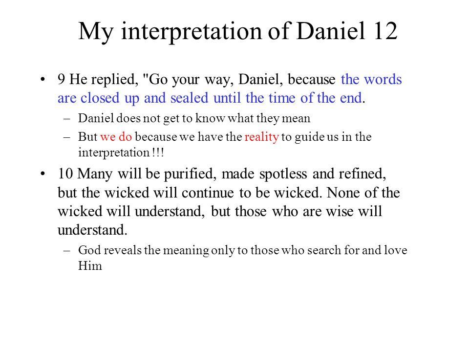 My interpretation of Daniel 12 9 He replied,