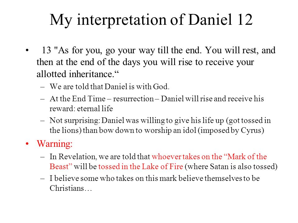 My interpretation of Daniel 12 13 As for you, go your way till the end.