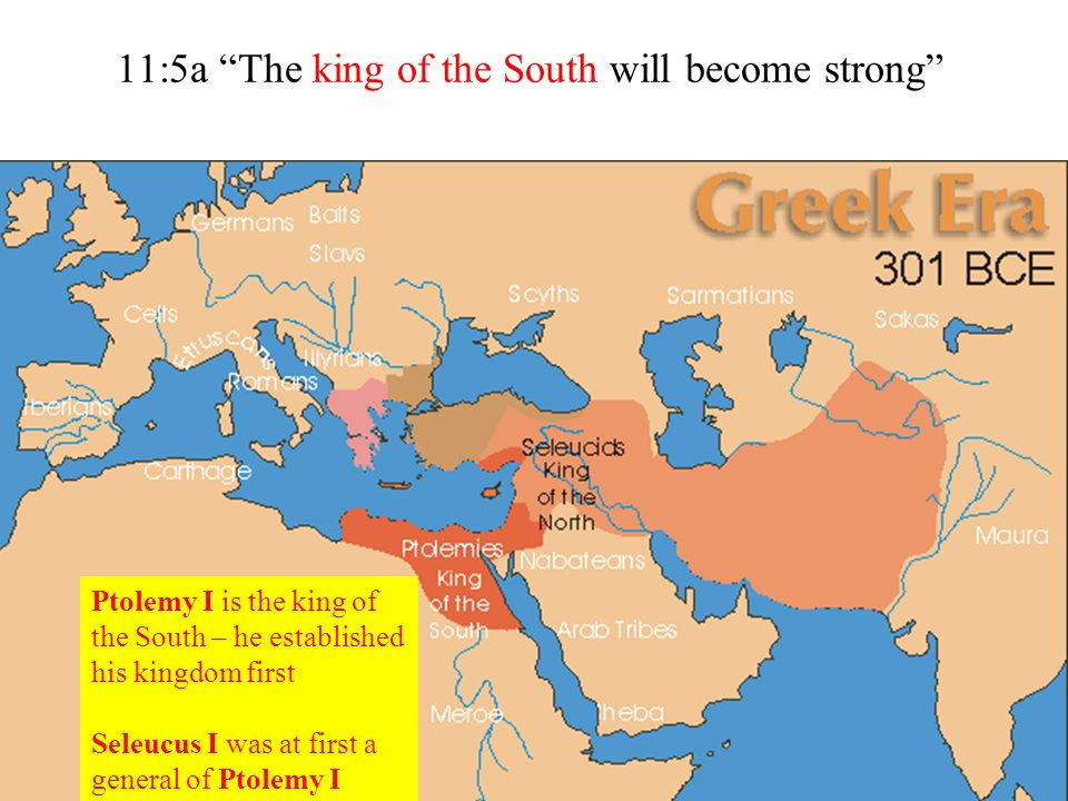 11:5a The king of the South will become strong Ptolemy I is the king of the South – he established his kingdom first Seleucus I was at first a general