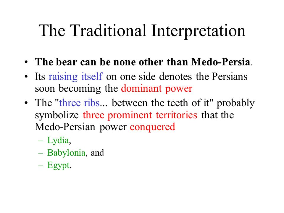 The Traditional Interpretation The bear can be none other than Medo-Persia.