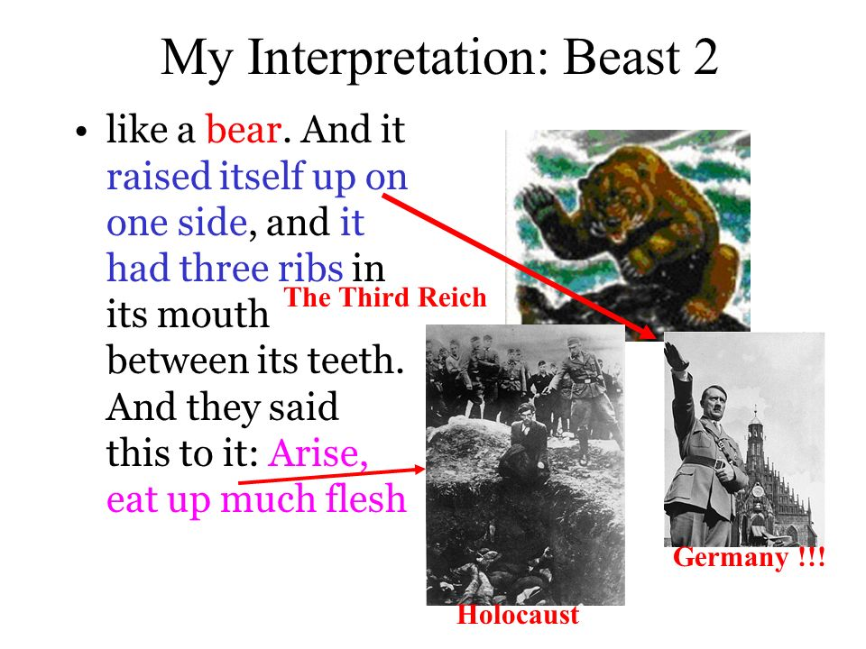 My Interpretation: Beast 2 like a bear. And it raised itself up on one side, and it had three ribs in its mouth between its teeth. And they said this