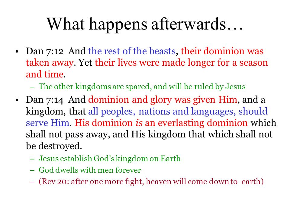 What happens afterwards… Dan 7:12 And the rest of the beasts, their dominion was taken away.