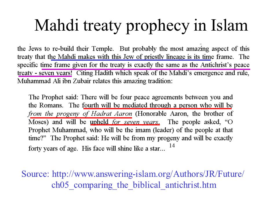 Mahdi treaty prophecy in Islam Source: http://www.answering-islam.org/Authors/JR/Future/ ch05_comparing_the_biblical_antichrist.htm