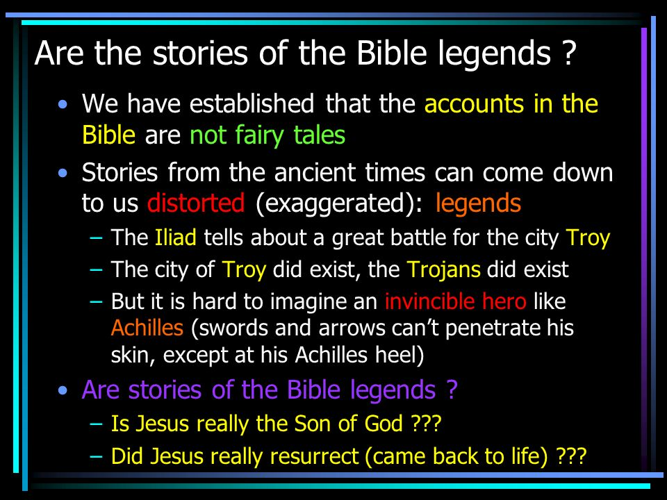 Are the stories of the Bible legends ? We have established that the accounts in the Bible are not fairy tales Stories from the ancient times can come
