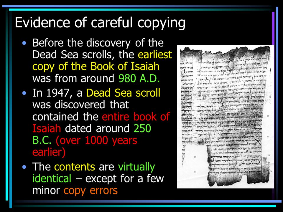 Evidence of careful copying Before the discovery of the Dead Sea scrolls, the earliest copy of the Book of Isaiah was from around 980 A.D. In 1947, a