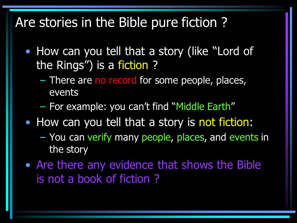Are stories in the Bible pure fiction ? How can you tell that a story (like Lord of the Rings) is a fiction ? –There are no record for some people, pl