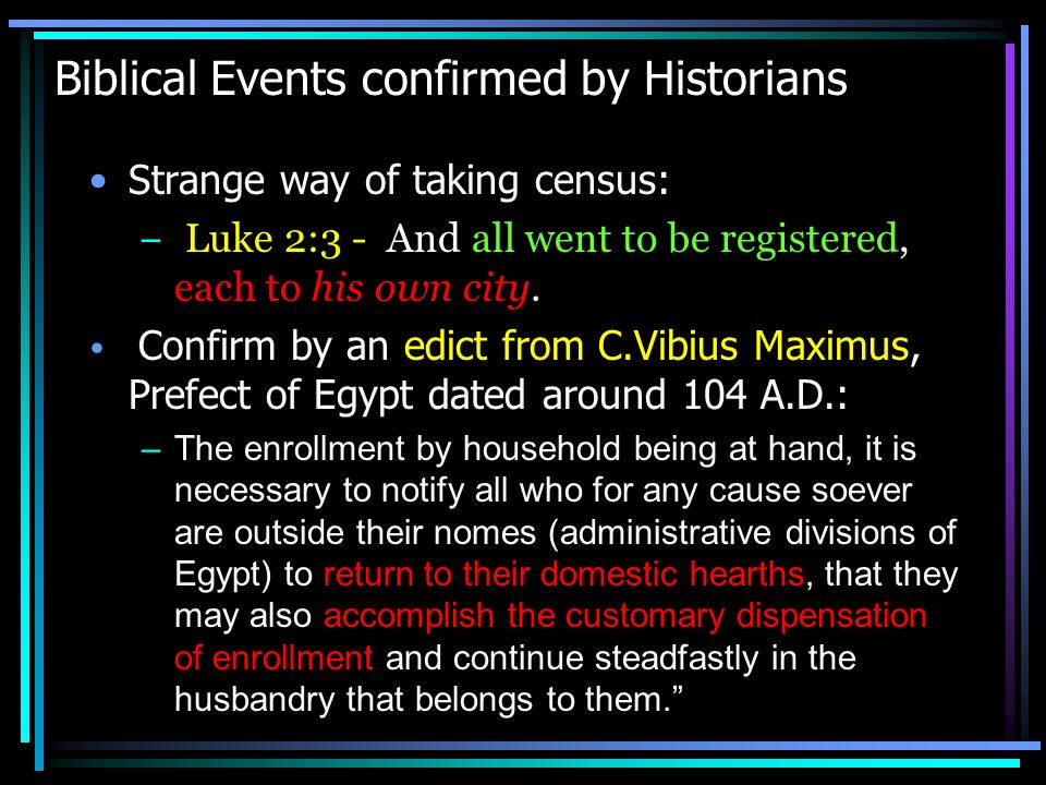 More Biblical Events confirmed Jews expelled from Rome under Tiberius: –Acts 18:2: There he became acquainted with a Jew named Aquila, born in Pontus, who had recently arrived from Italy with his wife, Priscilla.