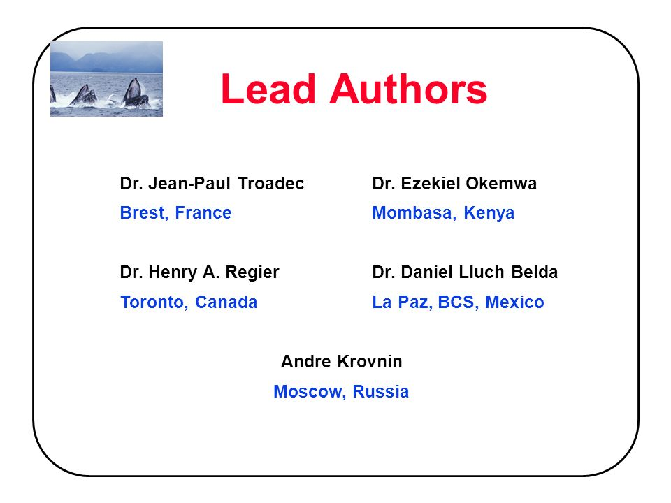 Lead Authors Dr. Jean-Paul TroadecDr. Ezekiel Okemwa Brest, FranceMombasa, Kenya Dr. Henry A. RegierDr. Daniel Lluch Belda Toronto, CanadaLa Paz, BCS,
