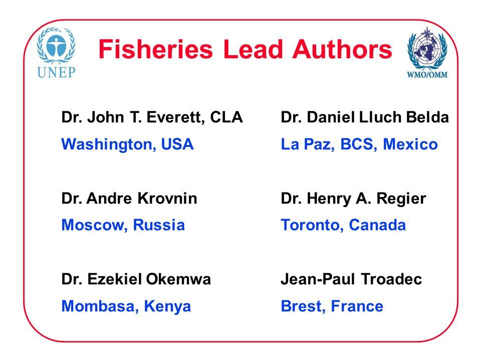 Fisheries Lead Authors Dr. John T. Everett, CLA Dr. Daniel Lluch Belda Washington, USALa Paz, BCS, Mexico Dr. Andre KrovninDr. Henry A. Regier Moscow,